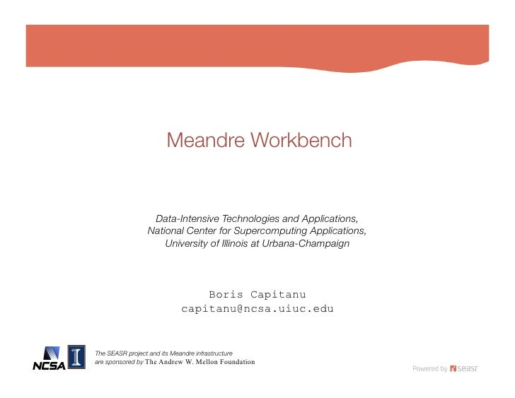 Meandre Workbench                    Data-Intensive Technologies and Applications,!                 National Center for Su...