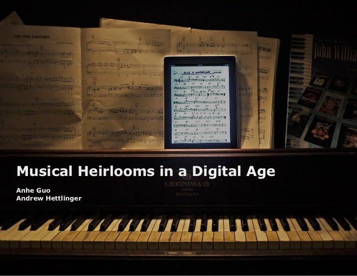Musical Heirlooms in a Digital AgeAnhe GuoAndrew Hettlinger                                     1