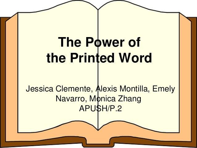 The Power ofthe Printed WordJessica Clemente, Alexis Montilla, EmelyNavarro, Monica ZhangAPUSH/P.2