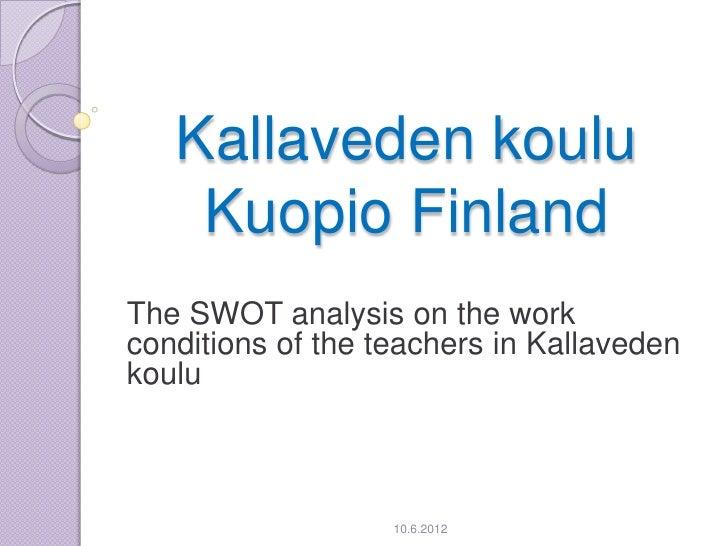 Kallaveden koulu    Kuopio FinlandThe SWOT analysis on the workconditions of the teachers in Kallavedenkoulu              ...