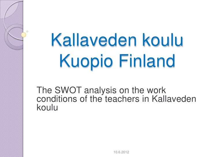 The SWOT analysis on the work conditions of the teachers in Kallaveden koulu