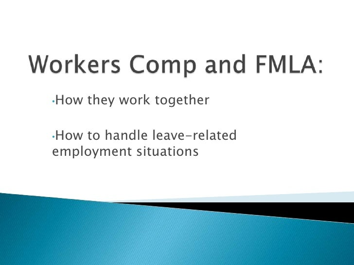 Workers Comp and FMLA: <br /><ul><li>How they work together