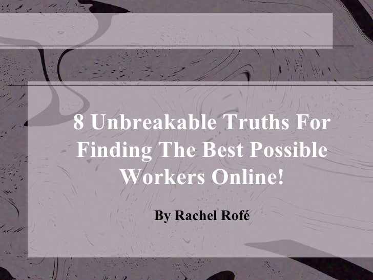 8 Unbreakable Truths For Finding The Best Possible Workers Online! By Rachel Rofé