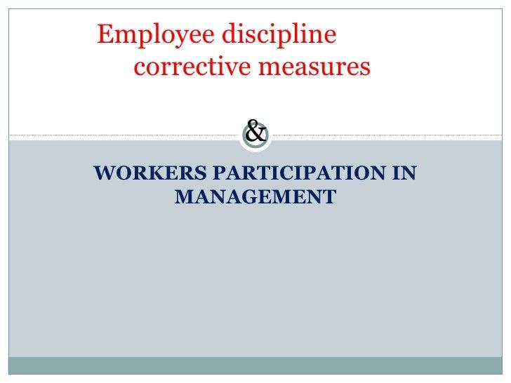 WORKERS PARTICIPATION IN MANAGEMENT Employee discipline  corrective measures  &