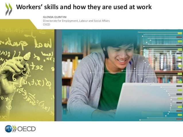 Workers' skills and how they are used at work GLENDA QUINTINI Directorate for Employment, Labour and Social Affairs OECD  ...
