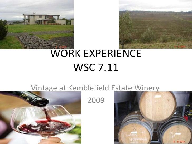 WORK EXPERIENCEWSC 7.11<br />Vintage at Kemblefield Estate Winery.<br />2009<br />