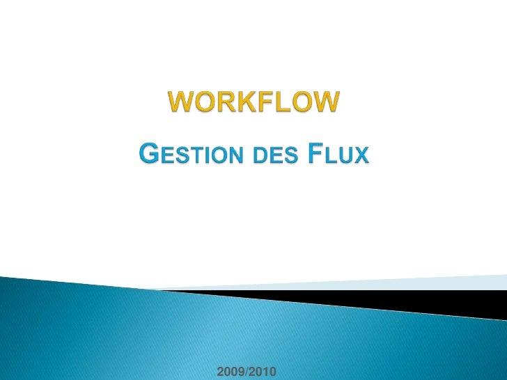 WORKFLOWGestion des Flux<br />2009/2010<br />