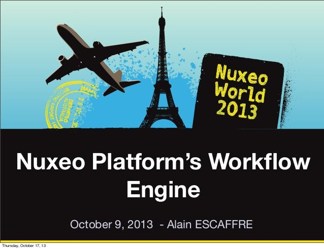 [Nuxeo World 2013] ADVANCED WORKFLOWS WITH CONTENT ROUTING - ALAIN ESCAFFRE