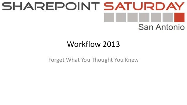 Workflow 2013Forget What You Thought You Knew