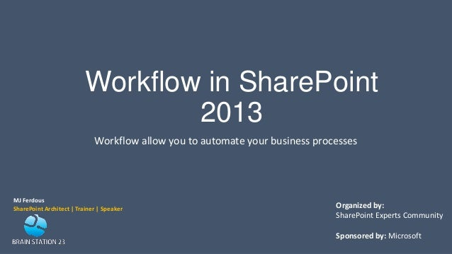 Workflow in SharePoint2013Workflow allow you to automate your business processesMJ FerdousSharePoint Architect | Trainer |...