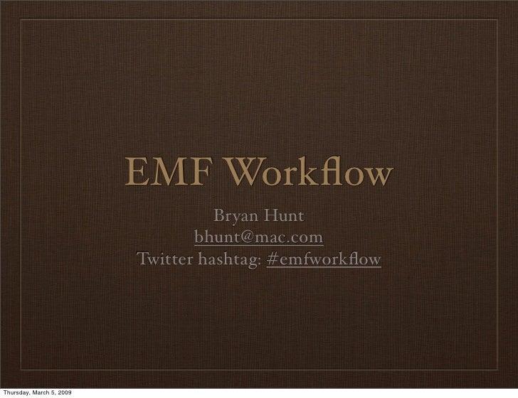 EMF Workflow                                     Bryan Hunt                                  bhunt@mac.com                 ...