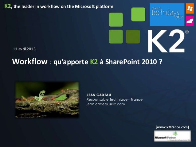 K2, the leader in workflow on the Microsoft platform    11 avril 2013   Workflow : qu'apporte K2 à SharePoint 2010 ?      ...
