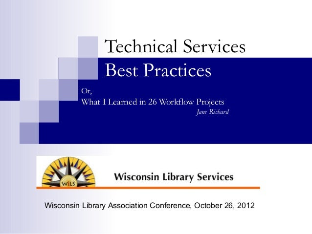 Technical Services                Best Practices          Or,          What I Learned in 26 Workflow Projects             ...