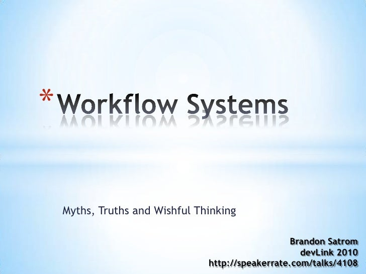 Myths, Truths and Wishful Thinking<br />Workflow Systems<br />Brandon Satrom<br />devLink2010<br />http://speakerrate.com/...