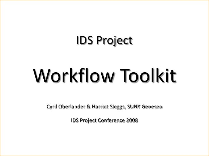 Workflow Toolkit              IDS Project  Workflow Toolkit    Cyril Oberlander, SUNY Geneseo  Cyril Oberlander & Harriet ...