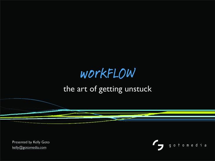 Workflow: The Art of Getting Unstuck