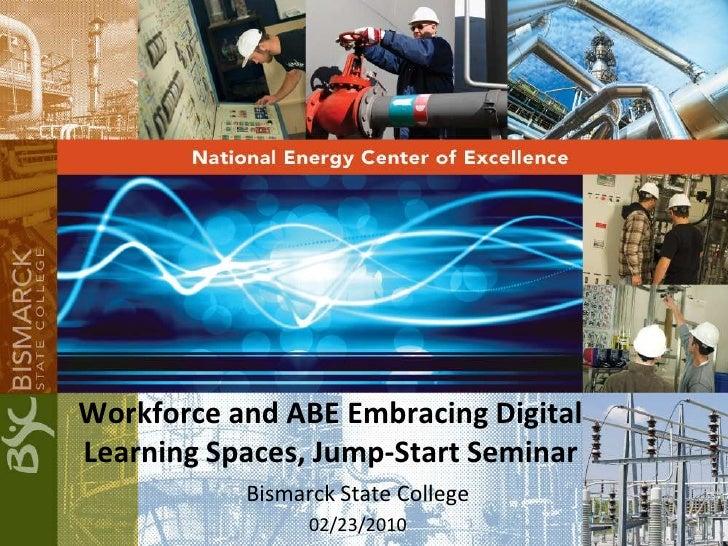 Workforce and ABE Embracing Digital Learning Spaces, Jump-Start Seminar<br />Bismarck State College<br />02/23/2010<br />