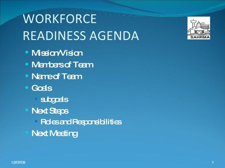 WORKFORCE  READINESS AGENDA <ul><li>Mission/Vision </li></ul><ul><li>Members of Team </li></ul><ul><li>Name of Team </li><...