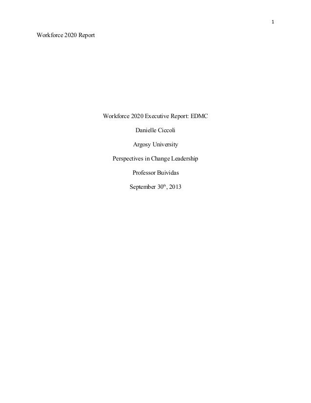 1 Workforce 2020 Report Workforce 2020 Executive Report: EDMC Danielle Ciccoli Argosy University Perspectives in Change Le...