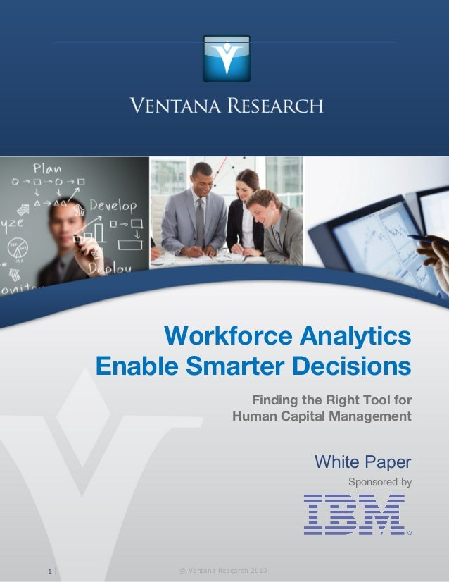 Ventana Research: Workforce Analytics Enable Smarter Decisions Workforce Analytics Enable Smarter Decisions Finding the Ri...