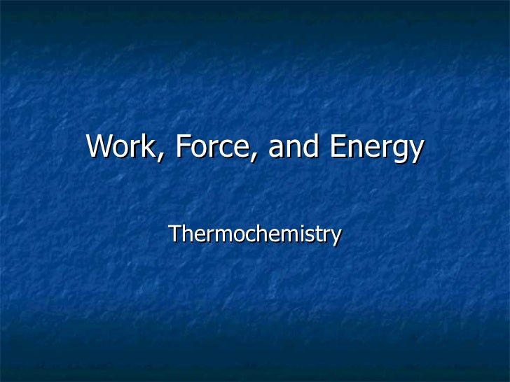 Work, Force, and Energy Thermochemistry
