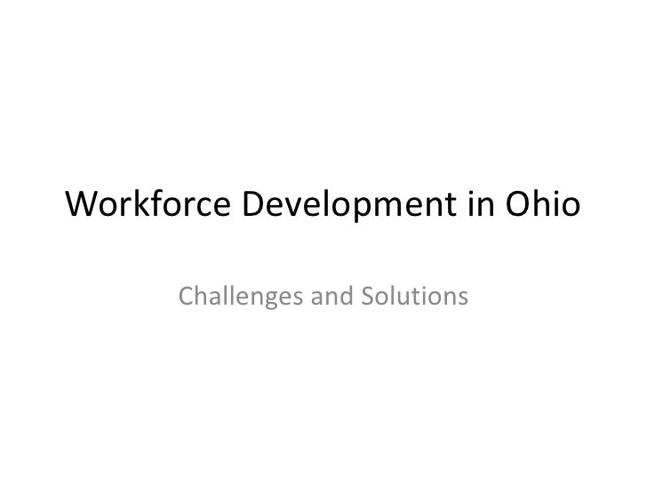 Workforce Development in Ohio<br />Challenges and Solutions<br />