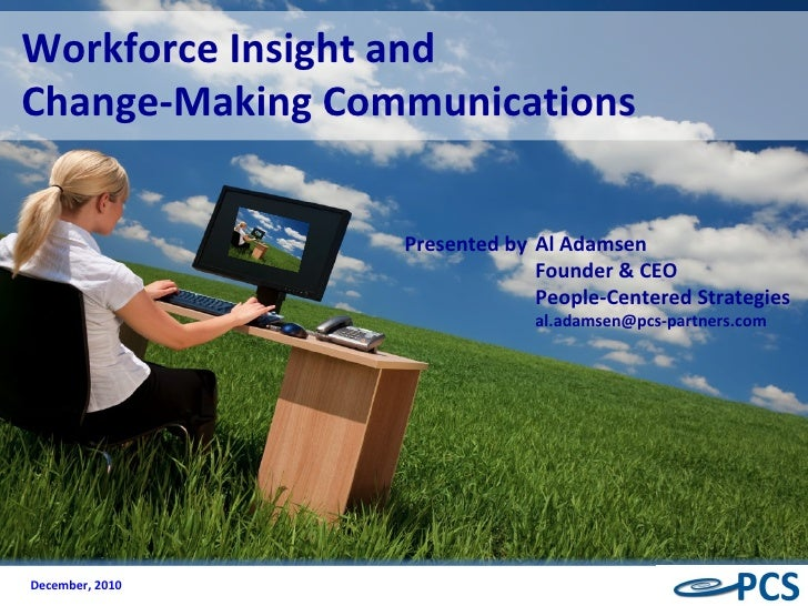Presented by Al Adamsen Founder & CEO People-Centered Strategies [email_address] Workforce Insight and Change-Making Commu...