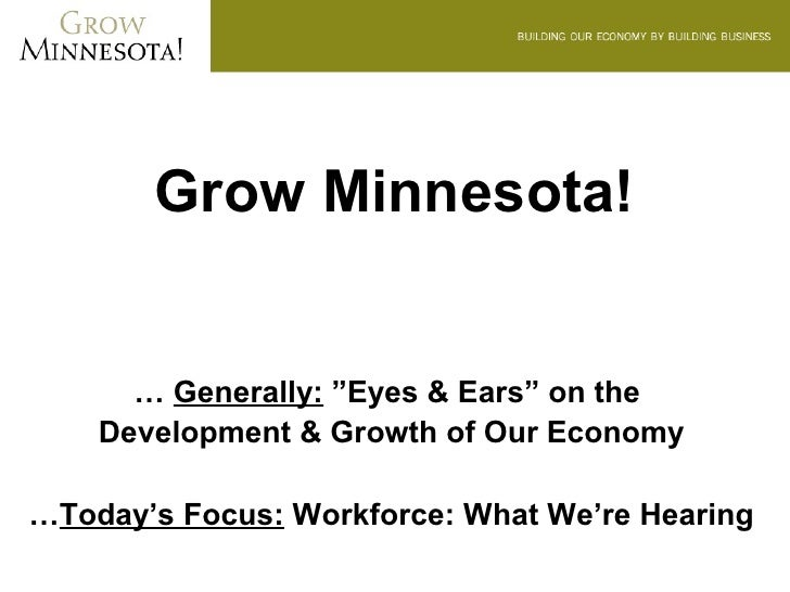 """Grow Minnesota!      … Generally: """"Eyes & Ears"""" on the    Development & Growth of Our Economy…Today's Focus: Workforce: Wh..."""