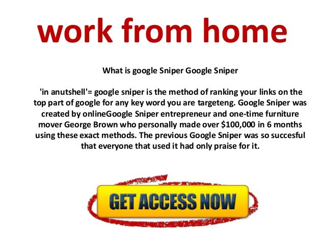 work from home What is google Sniper Google Sniper 'in anutshell'= google sniper is the method of ranking your links on th...