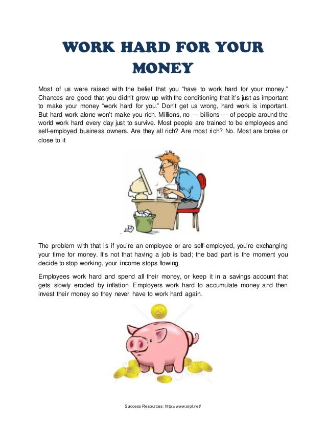 """WORK HARD FOR YOUR MONEY Most of us were raised with the belief that you """"have to work hard for your money."""" Chances are g..."""