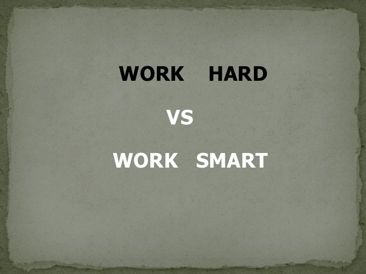 VS  WORK  SMART WORK  HARD