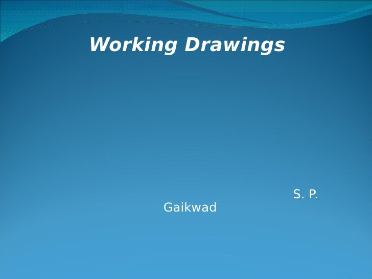 Working Drawings                        S. P.       Gaikwad