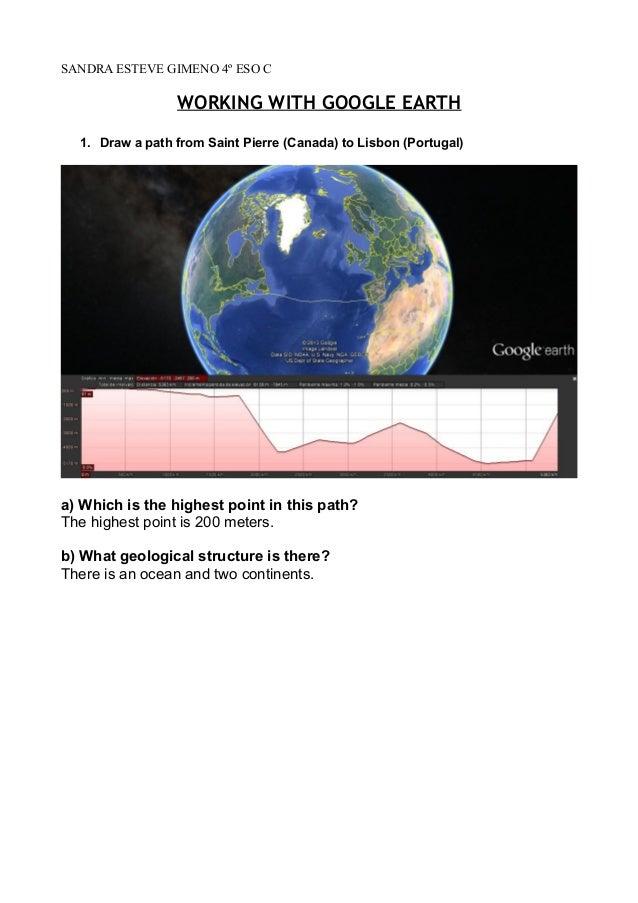 SANDRA ESTEVE GIMENO 4º ESO C  WORKING WITH GOOGLE EARTH 1. Draw a path from Saint Pierre (Canada) to Lisbon (Portugal)  a...