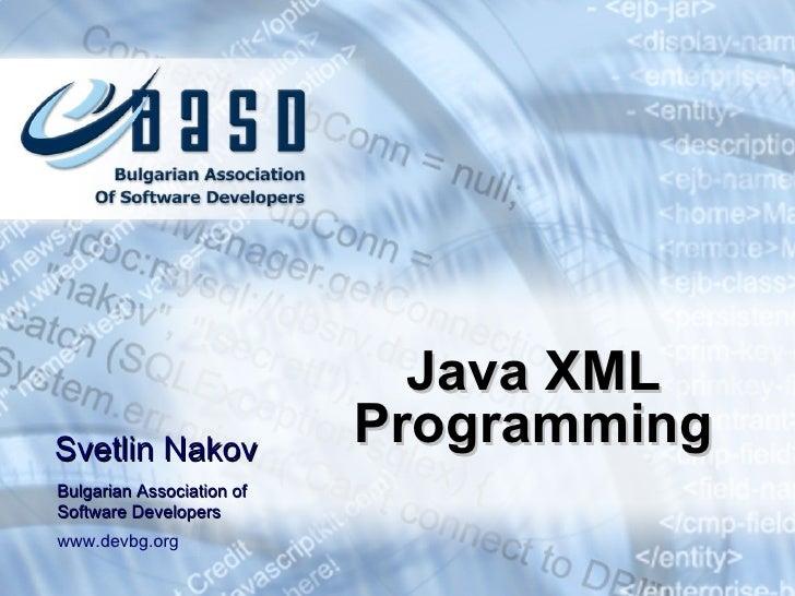 Java XML Programming Svetlin Nakov Bulgarian Association of Software Developers www.devbg.org