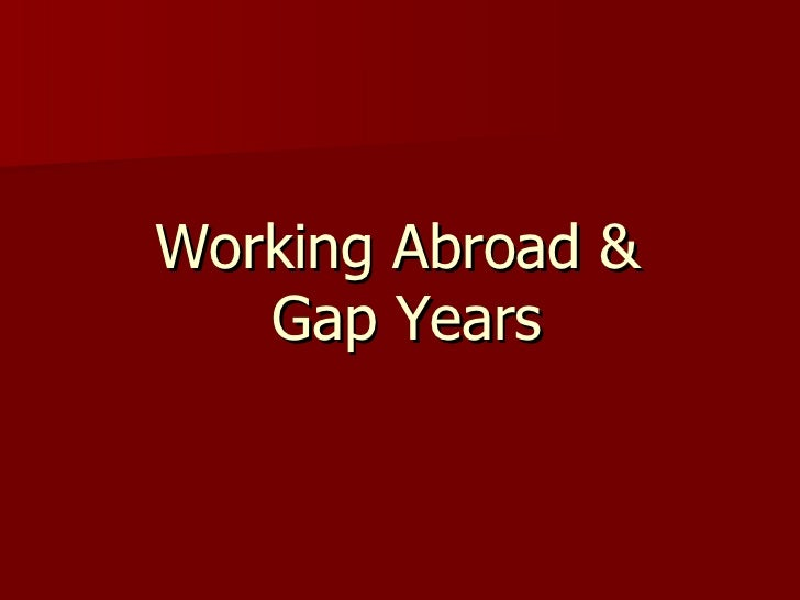 Working Abroad &  Gap Years