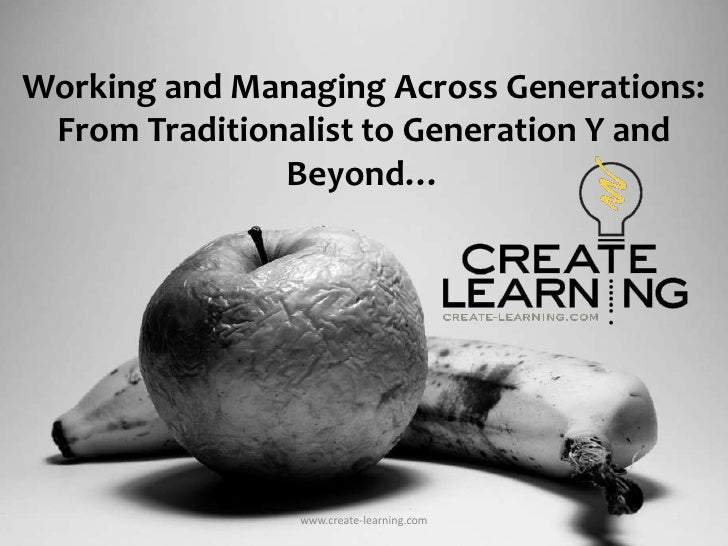Working and Managing Across Generations. From Traditionalists to Generation Y and beyond.