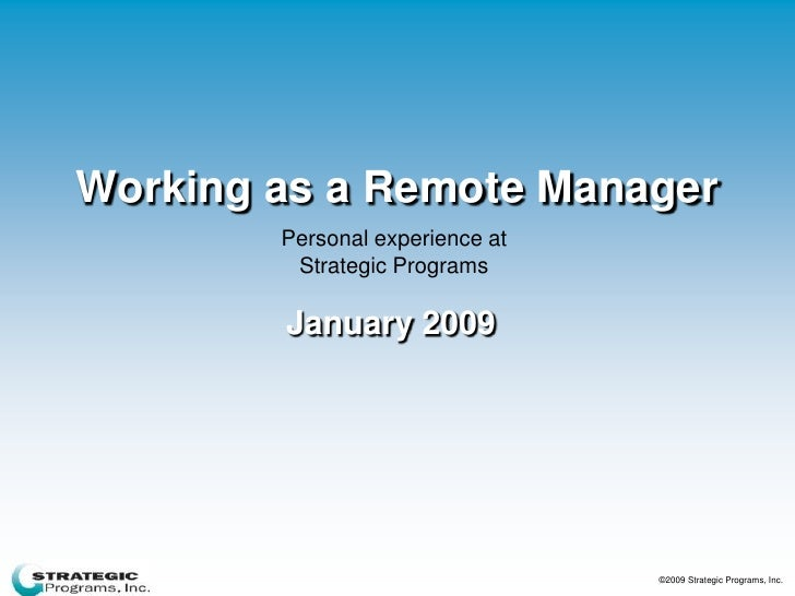 Working as a Remote Manager         Personal experience at          Strategic Programs          January 2009              ...