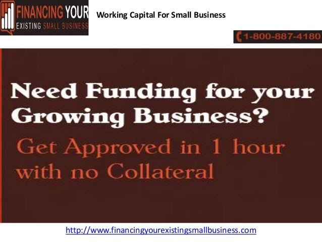 Working Capital For Small Businesshttp://www.financingyourexistingsmallbusiness.com