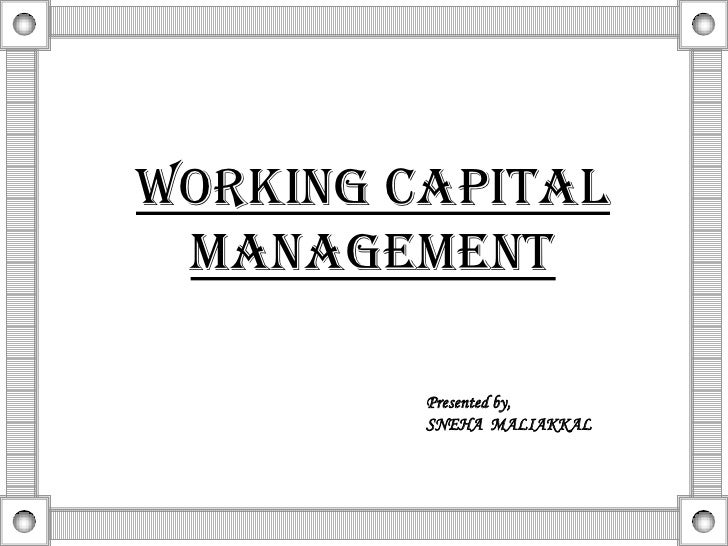 Working capital management<br />Presented by,<br />SNEHA  MALIAKKAL<br />