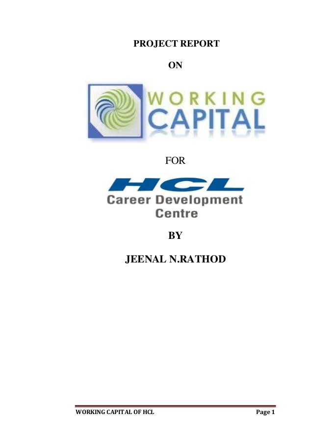 WORKING CAPITAL OF HCL Page 1 PROJECT REPORT ON FOR BY JEENAL N.RATHOD