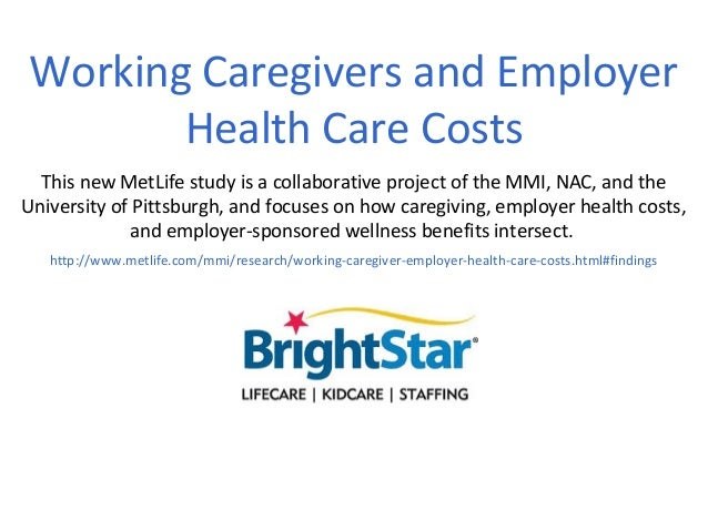 Working Caregivers and Employer       Health Care Costs  This new MetLife study is a collaborative project of the MMI, NAC...