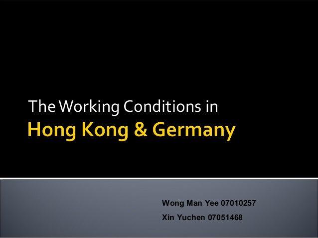 Working conditions in hong kong & germany Yuchen Xin 07051468 Man Yee Wang 07010257