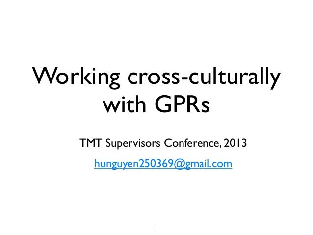 Working cross-culturally with GPRs TMT Supervisors Conference, 2013 hunguyen250369@gmail.com 1