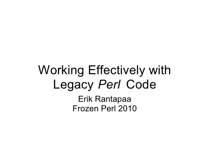 Working Effectively with  Legacy Perl Code        Erik Rantapaa       Frozen Perl 2010