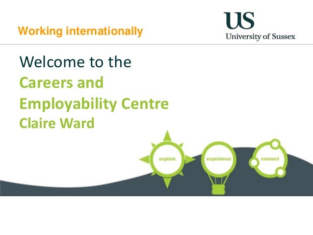 Working internationally  Welcome to the Careers and Employability Centre Claire Ward  claire