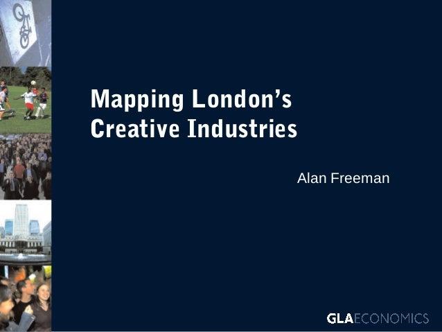 Mapping London's Creative Industries Alan Freeman