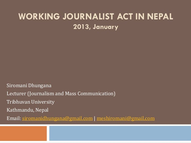 WORKING JOURNALIST ACT IN NEPAL                          2013, JanuarySiromani DhunganaLecturer (Journalism and Mass Commu...