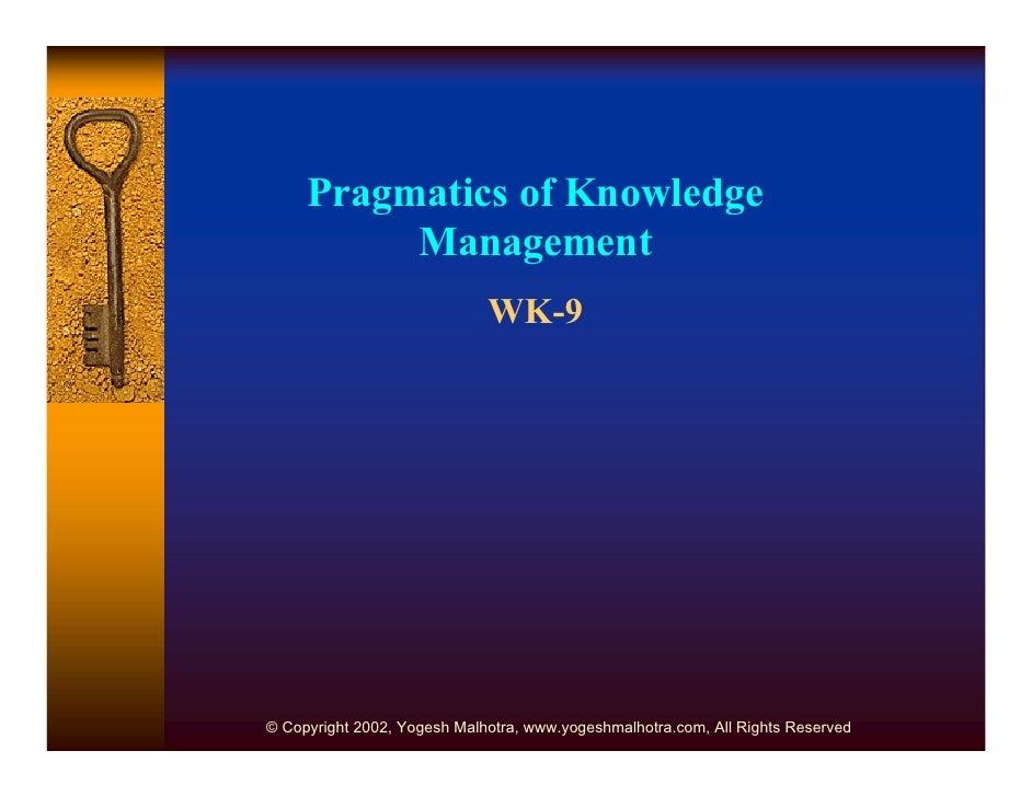 Pragmatics of Knowledge           Management                              WK-9     © Copyright 2002, Yogesh Malhotra, www....