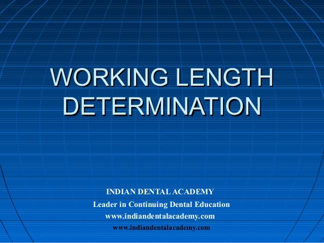 WORKING LENGTH DETERMINATION     INDIAN DENTAL ACADEMY  Leader in Continuing Dental Education     www.indiandentalacademy....