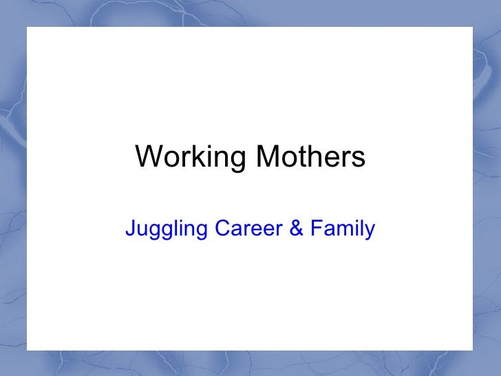 Working Mothers Juggling Career & Family